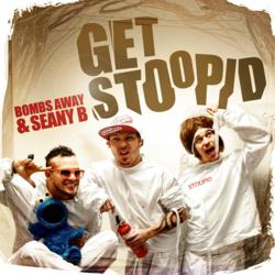 "Bombs Away & Seany B - ""Get Stoopid"" Cover Art"