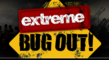 Extreme Bug Out Review