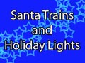 Santa trains & holiday lights - create your own holiday mini adventure.