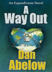 A Way Out: An Expandiverse Serial Novel, by Dan Abelow