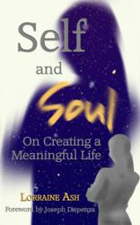 The cover of Lorraine Ash's inspirational new book, 'Self and Soul: On Creating a Meaningful Life'
