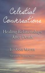 The cover of Lo Anne Mayer's book 'Celestial Conversations: Healing Relationships After Death'