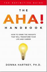 The AHA! Handbook: How to spark the insights that will transform your life and career, the first researh-based self-help book to teach readers how to generate life-changing insights