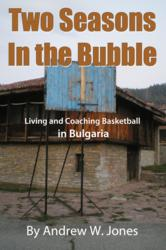 high school coach, high school basketball, varsity basketball, sofia Bulgaria, Bulgaria, American School Bulgaria, Andrew W. Jones, Two Seasons in the Bubble