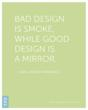 Bad Design is Smoke - Ad Quotes