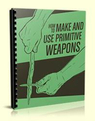 How to Make and Use Primitive Weapons