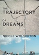 "Nicole Wolverton's Psychological Thriller, ""The Trajectory of Dreams,"" Celebrates its One-Year Anniversary With Author Events and a Two-Week $0.99 Promotion"