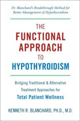Leading endocrinologist and thyroid disease specialist Kenneth Blanchard, M.D. provides comprehensive information in Functional Approach to Hypothyroidism -- a new book that presents a more effective approach to treating the disease.