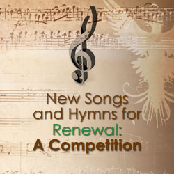 New Songs and Hymns for Renewal: A Competition
