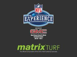 Matrix Turf is the official turf of the Clinic Field Fueled by Gatorade for the 21st Annual NFL Experience Driven by GMC