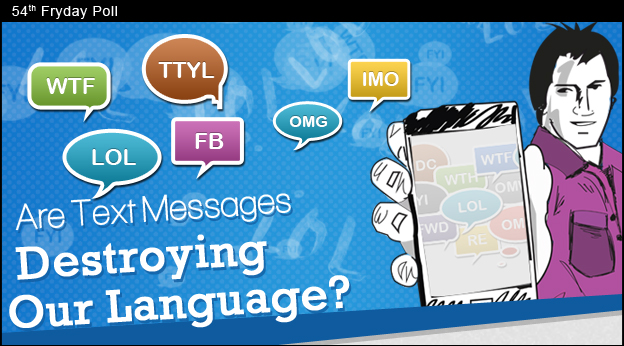 texting ruining the english language Is texting killing the english language texting has long been believed to be the downfall of the written word however, texting correctly is not strictly writing it is more similar to spoken language, one that is getting richer and more complex by the year.