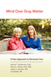 Home Care Assistance Publishes Mind Over Gray Matter, an Innovative...