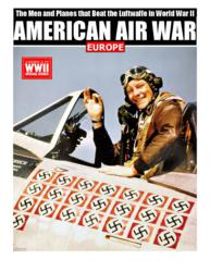 The working cover of AMERICAN AIR WAR: EUROPE, the forthcoming spring 2013 special issue from AMERICA IN WWII magazine.