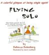 Flying Solo: A Colorful Glimpse at Being Single Again!  by Rebecca Rotenberg