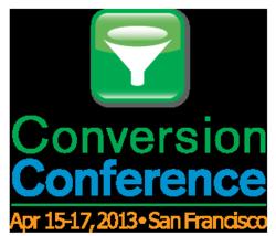 Conversion Conference - April 15-17, 2013 - San Francisco