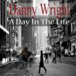 Danny Wright's A DAY IN THE LIFE