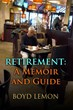 "Author Boyd Lemon in His New Book, ""Retirement: A Memoir and Guide,"" Explains Why Retirees (or Anyone Else) Should Minimalize and How to Do It"