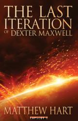 """The Last Iteration Of Dexter Maxwell"" by Matthew Hart"