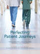 Perfecting Patient Journeys is a guide for lean leaders in healthcare organizations.