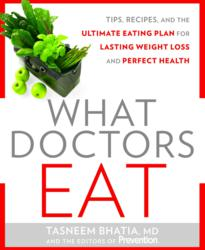 Find tips, recipes and the ultimate eating plan designed to help you lose weight, boost energy and improve your health in What Doctors Eat, by Dr. Tasneem Bhatia and the editors of Prevention.