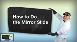 How to Do A Mirror Slide