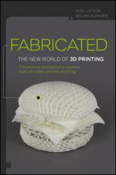 Fabricated, 3D printing, 3D, Hod Lipson, Melba Kurman, engineering