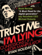 "Book Review: ""Trust Me, I'm Lying: Confessions of a Media Manipulator"" by Ryan Holiday - ""A Must Read for the Digital Generation,"" Says Rexxfield CEO Michael Roberts"