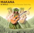 Makana: Ki Ho'alu: Journey of Hawaiian Slack Ke