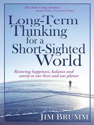 Jim Brumm's Long-Term Thinking For A Short-Sighted World