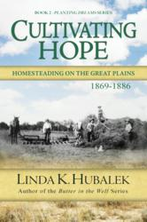 Cultivating Hope by Linda K. Hubalek. A historical fiction book about Swedish immigrants homesteading on the Kansas prairie.