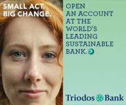Small Act. Big Change. Open and an Account with the world's leading sustainable bank. Triodos Bank.