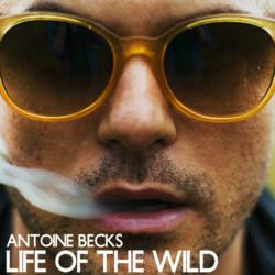 Antoine Becks - Life Of The Wild Cover Art