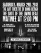 The Shot of the Living Dead at the Art Theatre of Long Beach on Saturday, March 2nd, 2013 at 12:00 pm (Noon).