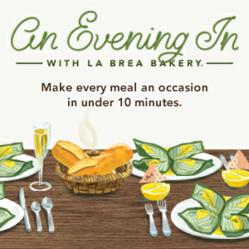 "La Brea Bakery, the nation's favorite artisan bread brand, has launched a user-friendly, choose-your-own-adventure style online experience called ""An Evening In"" to help make everyday meals more special in less than 10 minutes."