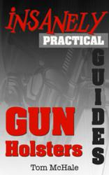 The Insanely Practical Guide to Gun Holsters - Available now on Amazon.com