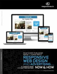 "In our first e-book, ""What Every Publisher Needs to Know About Responsive Web Design and Advertising … Now & How"", we provide comprehensive information on what this move would mean for publishers – from monetization to investment to technology to workflow"