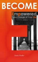 Become Empowered, Take Charge of Your Life by Aimee Hoefler