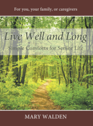 """Live Well and Long: Simple Comforts for Senior Life"" by Mary Walden."