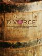 Meritage Divorce: A Blend of Financial, Physical, Emotional, and Spiritual Guidance…Through Wine Colored Glasses