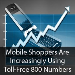 Mobile Shoppers are increasingly using toll-free 800 numbers