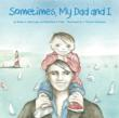 Sometimes, My Dad and I (ISBN: 978-0-9761528-5-9)