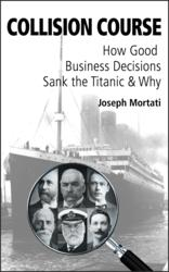 New Book Describes How Good Business Decisions Sank the Titanic and Why