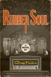 Greg Kihn, beatles, ringo star, paul McCartney, john lennon, george harrison, patti harrison, yoko ono, pete best, rubber soul, Beatlemania, murder mystery, thriller, novel,