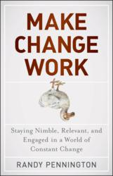 Leadership speaker and expert Randy Pennington shows leaders how to make change work in a world of constant change.
