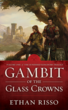 New Epic Fantasy, Gambit of the Glass Crowns, Brilliant Debut for Author Ethan Risso