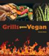Seduce Grill Masters (Of All Dietary Persuasions) With A Smokin' Collection of Recipes From The Ultimate Guide to Vegan Grilling