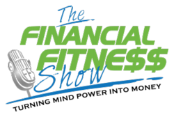 The Financial Fitness Show - Turning mind power into money - financialfitnessshow.com