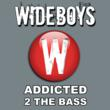 Wideboys - Addicted 2 The Bass