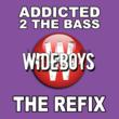 Wideboys - Addicted 2 The Bass (The Refix)