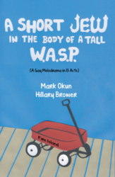 """A Short Jew in the Body of a Tall W.A.S.P.: A Gay Melodrama in 13 Acts"""